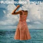 Future_Islands_-_Singles
